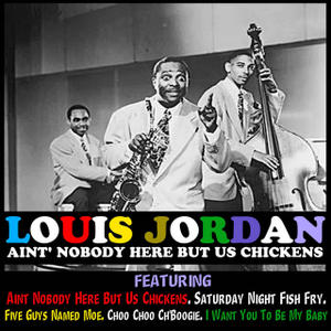 Louis Jordan Ain't Nobody Here But Us Chickens