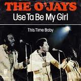 O'Jays She Use to Be My Girl