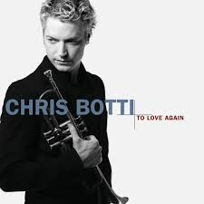 Chris Botti To Love Again